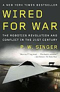 Wired for War the Robotics Revolution & Conflict in the 21st Century