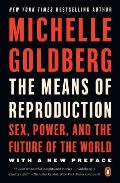 The Means of Reproduction: Sex, Power, and the Future of the World Cover