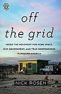 Off the Grid: Inside the Movement for More Space, Less Government, and True Independence in Modern America Cover