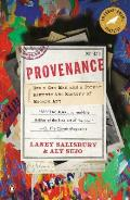 Provenance How a Con Man & a Forger Rewrote the History of Modern Art
