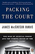 Packing the Court The Rise of Judicial Power & the Coming Crisis of the Supreme Court
