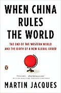 When China Rules the World: The End of the Western World and the Birth of a New Global Order: Second Edition Cover