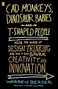 CAD Monkeys, Dinosaur Babies, and T-Shaped People: Inside the World of Design Thinking and How It Can Spark Creativity and Innovation