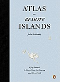 Atlas of Remote Islands: Fifty Islands I Have Never Set Foot On and Never Will Cover