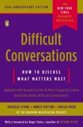 Difficult Conversations: How to Discuss What Matters Most