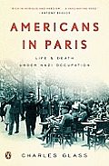 Americans In Paris: Life & Death Under Nazi Occupation by Charles Glass