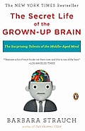 The Secret Life of the Grown-Up Brain: The Surprising Talents of the Middle-Aged Mind Cover