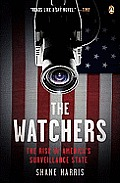 Watchers The Rise of Americas Surveillance State