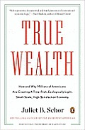 True Wealth: How and Why Millions of Americans Are Creating a Time-Rich, Ecologically Light, Small-Scale, High-Satisfaction Economy Cover