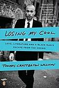 Losing My Cool Love Literature & a Black Mans Escape from the Crowd