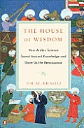 House of Wisdom How Arabic Science Saved Ancient Knowledge & Gave Us the Renaissance