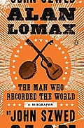 Alan Lomax: The Man Who Recorded the World Cover