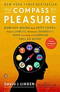 The Compass of Pleasure: How Our Brains Make Fatty Foods, Orgasm, Exercise, Marijuana, Generosity, Vodka, Learning, and Gambling Feel So Good Cover