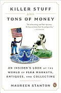 Killer Stuff and Tons of Money: An Insider's Look at the World of Flea Markets, Antiques, and Collecting Cover