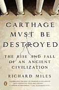 Carthage Must Be Destroyed The Rise & Fall of an Ancient Civilization