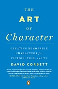 Art of Character Creating Memorable Characters for Fiction Film & TV
