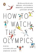 How To Watch the Olympics: the Essential Guide To the Rules, Statistics, Heroes, and Zeroes of Every Sport (12 Edition)