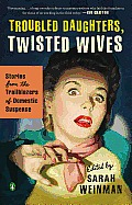 Troubled Daughters Twisted Wives Stories from the Trailblazers of Domestic Suspense
