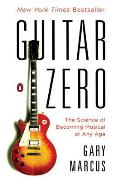 Guitar Zero: The Science of Becoming Musical at Any Age Cover