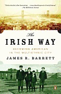 Irish Way Becoming American in the Multiethnic City