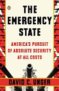 Emergency State Americas Pursuit of Absolute Security at All Costs