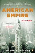 American Empire The Rise of a Global Power the Democratic Revolution at Home 1945 2000