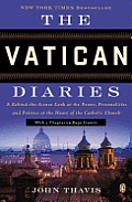 Vatican Diaries A Behind The Scenes Look at the Power Personalities & Politics at the Heart of the Catholic Church