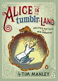 Alice in Tumblr land & Other Fairy Tales for a New Generation