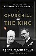 Churchill and the King: The Wartime Alliance of Winston Churchill and George VI