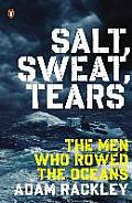 Salt Sweat Tears A Firsthand Account of Rowing Across the Atlantic & a History of the Few Who Have Tried