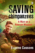 Saving Chimpanzees Updated Edition: A Man on a Rescue Mission