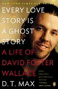 Every Love Story Is a Ghost Story A Life of David Foster Wallace