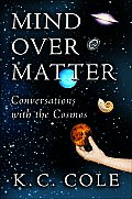 Mind Over Matter Conversations With The