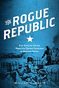 Rogue Republic How Would Be Patriots Waged the Shortest Revolution in American History