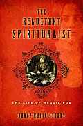 The Reluctant Spiritualist: The Life of Maggie Fox Cover
