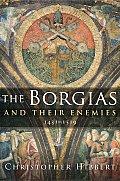 Borgias & Their Enemies 1431 to 1519