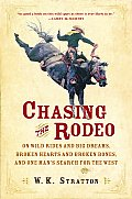 Chasing The Rodeo On Wild Rides & Big Dreams Broken Hearts & Broken Bones & One Mans Search for the West