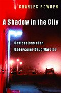 A Shadow in the City: Confessions of an Undercover Drug Warrior