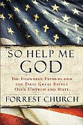 So Help Me God: The Founding Fathers and the First Great Battle Over Church and State Cover