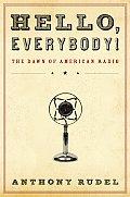 Hello Everybody The Dawn of American Radio