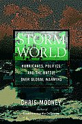 Storm World Hurricanes Politics & the Battle Over Global Warming