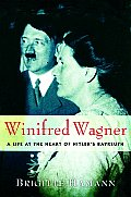 Winifred Wagner A Life at the Heart of Hitlers Bayreuth