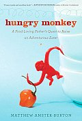 Hungry Monkey A Food Loving Fathers Quest to Raise an Adventurous Eater