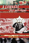 Comrade Lost & Found A Beijing Story