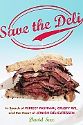 Save the Deli: In Search of Perfect Pastrami, Crusty Rye, and the Heart of Jewish Delicatessen Cover