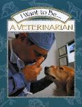 I Want To Be a Veterinarian (I Want To Be...)