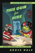 Chet Gecko Mysteries #6: This Gum for Hire