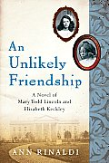 An Unlikely Friendship: A Novel of Mary Todd Lincoln and Elizabeth Keckley (Great Episodes)