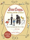 Jim Copp Will You Tell Me a Story Three Uncommonly Clever Tales With CD