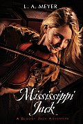 Mississippi Jack: Being an Account of the Further Waterborne Adventures of Jacky Faber, Midshipman, Fine Lady, and the Lily of the West